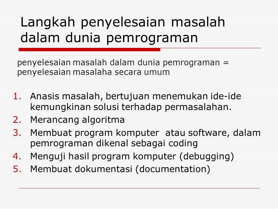 Pengenalan Bahasa Pemrograman  Bahasa Pemrograman: bahasa yang digunakan suatu pemrogram (programer) untuk membuat suatu program komputer  Intepreter atau Compiler berfungsi untuk menterjemahkan bahasa pemrograman ke dalam bahasa mesin  Tujuan: adalah mengolah data yang di-input-kan dan menghasilkan output berupa informasi yang bermanfaat