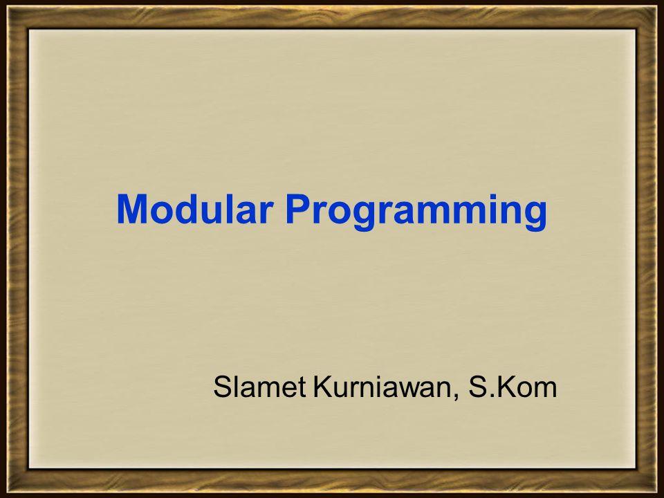Modular programming Pemrograman Modular adalah suatu teknik pemrograman di mana program yang biasanya cukup besar dibagi-bagi menjadi beberapa bagian program yang lebih kecil