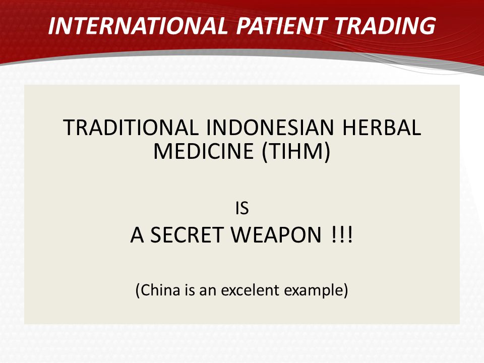 TRADITIONAL INDONESIAN HERBAL MEDICINE (TIHM) IS A SECRET WEAPON !!! (China is an excelent example) INTERNATIONAL PATIENT TRADING