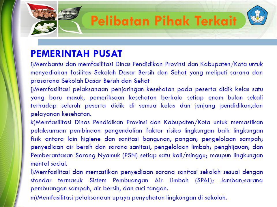 PEMERINTAH PUSAT i)Membantu dan memfasilitasi Dinas Pendidikan Provinsi dan Kabupaten/Kota untuk menyediakan fasilitas Sekolah Dasar Bersih dan Sehat