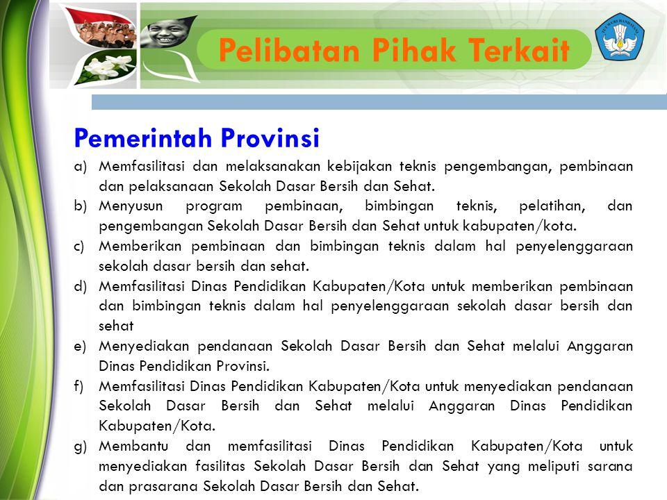 Pemerintah Provinsi a)Memfasilitasi dan melaksanakan kebijakan teknis pengembangan, pembinaan dan pelaksanaan Sekolah Dasar Bersih dan Sehat. b)Menyus