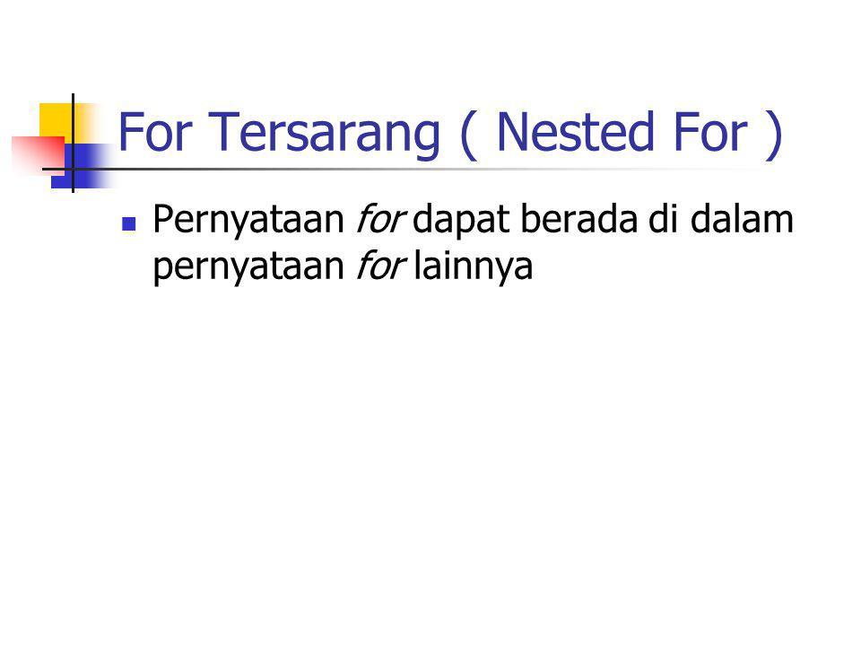For Tersarang ( Nested For ) Pernyataan for dapat berada di dalam pernyataan for lainnya