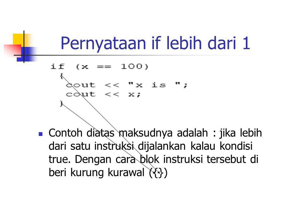 Pernyataan if lebih dari 1 Contoh diatas maksudnya adalah : jika lebih dari satu instruksi dijalankan kalau kondisi true.
