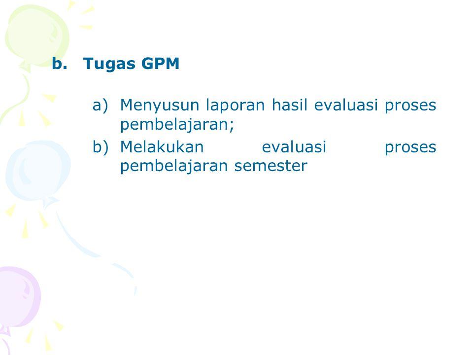 b.Tugas GPM a)Menyusun laporan hasil evaluasi proses pembelajaran; b)Melakukan evaluasi proses pembelajaran semester