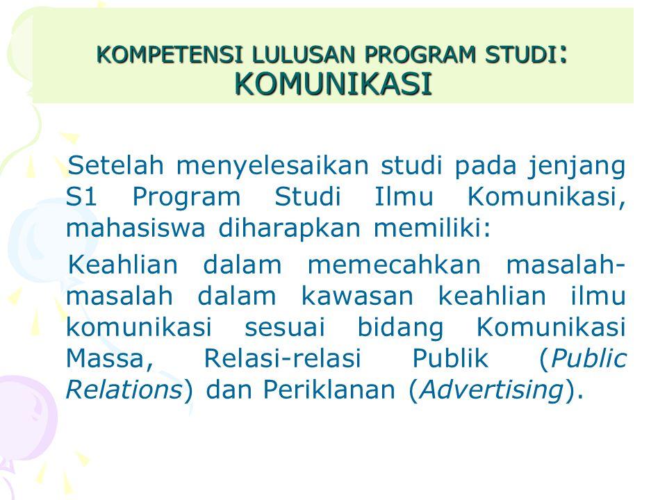 KOMPETENSI LULUSAN PROGRAM STUDI : KOMUNIKASI Setelah menyelesaikan studi pada jenjang S1 Program Studi Ilmu Komunikasi, mahasiswa diharapkan memiliki