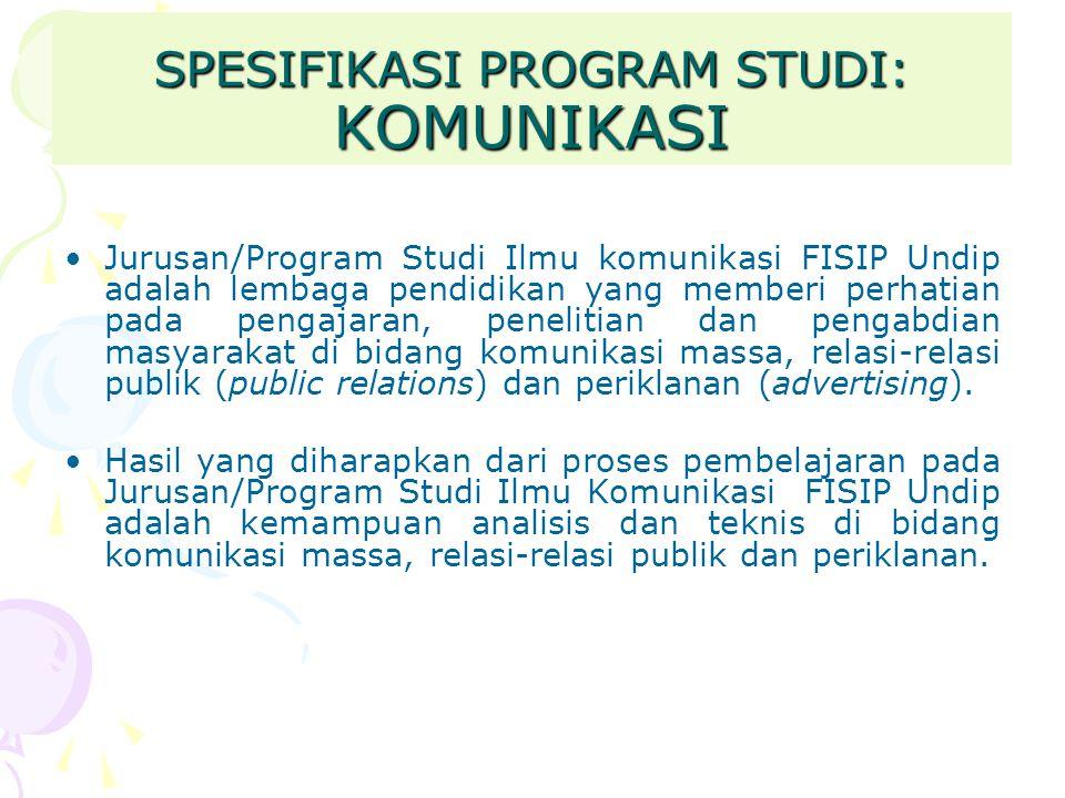 SPESIFIKASI PROGRAM STUDI: KOMUNIKASI Jurusan/Program Studi Ilmu komunikasi FISIP Undip adalah lembaga pendidikan yang memberi perhatian pada pengajar