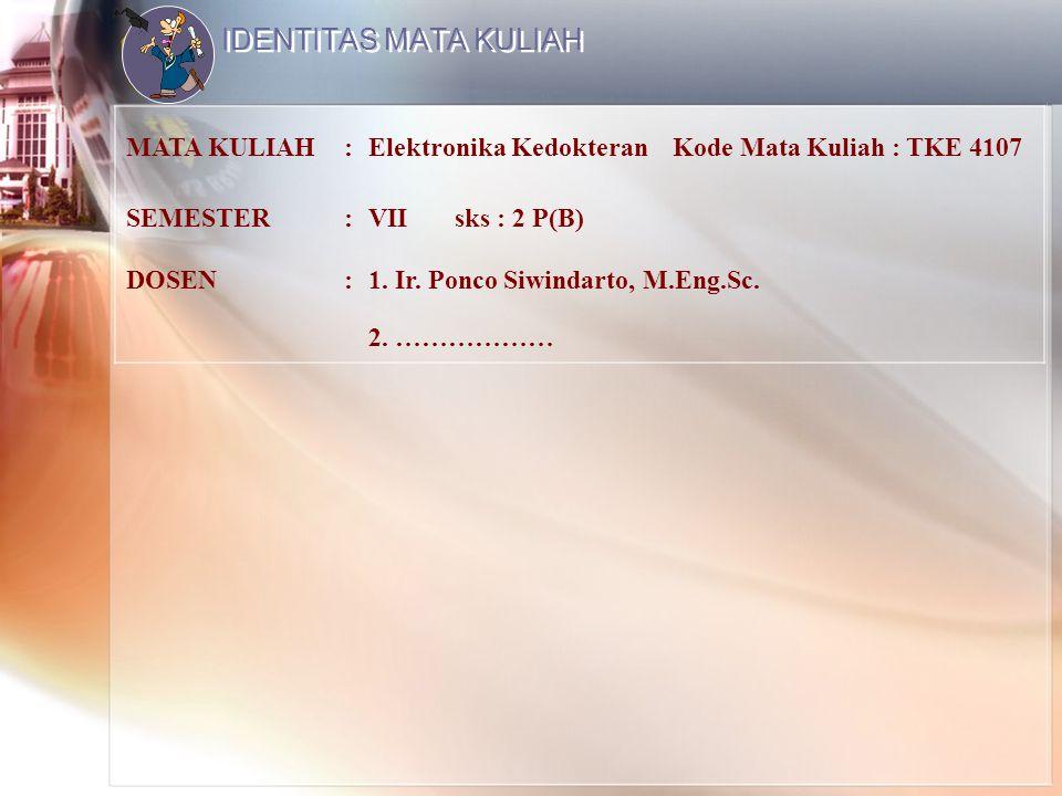 IDENTITAS MATA KULIAH MATA KULIAH:Elektronika Kedokteran Kode Mata Kuliah : TKE 4107 SEMESTER:VII sks : 2 P(B) DOSEN:1. Ir. Ponco Siwindarto, M.Eng.Sc