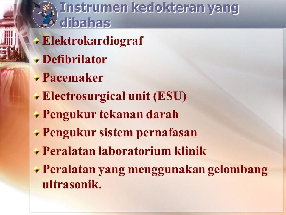 Instrumen kedokteran yang dibahas Elektrokardiograf Defibrilator Pacemaker Electrosurgical unit (ESU) Pengukur tekanan darah Pengukur sistem pernafasa