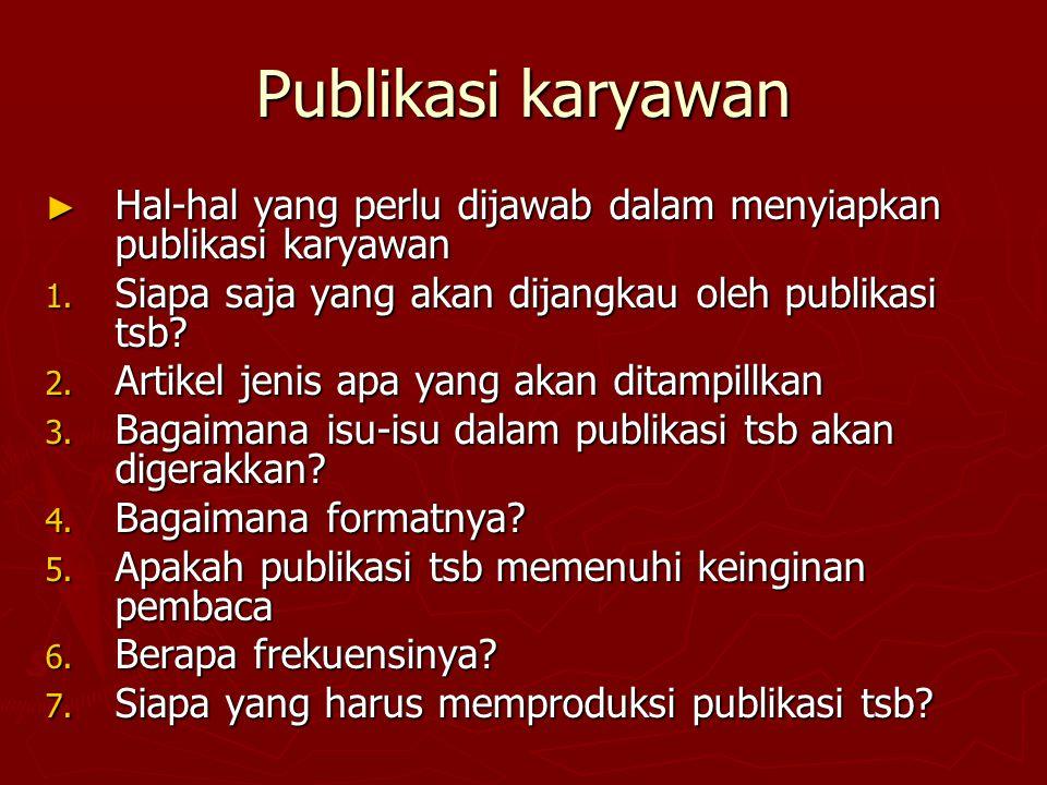 Publikasi karyawan ► Hal-hal yang perlu dijawab dalam menyiapkan publikasi karyawan 1. Siapa saja yang akan dijangkau oleh publikasi tsb? 2. Artikel j