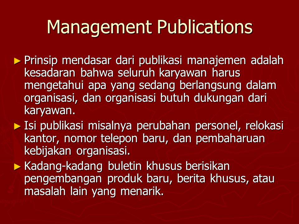 Management Publications ► Prinsip mendasar dari publikasi manajemen adalah kesadaran bahwa seluruh karyawan harus mengetahui apa yang sedang berlangsu
