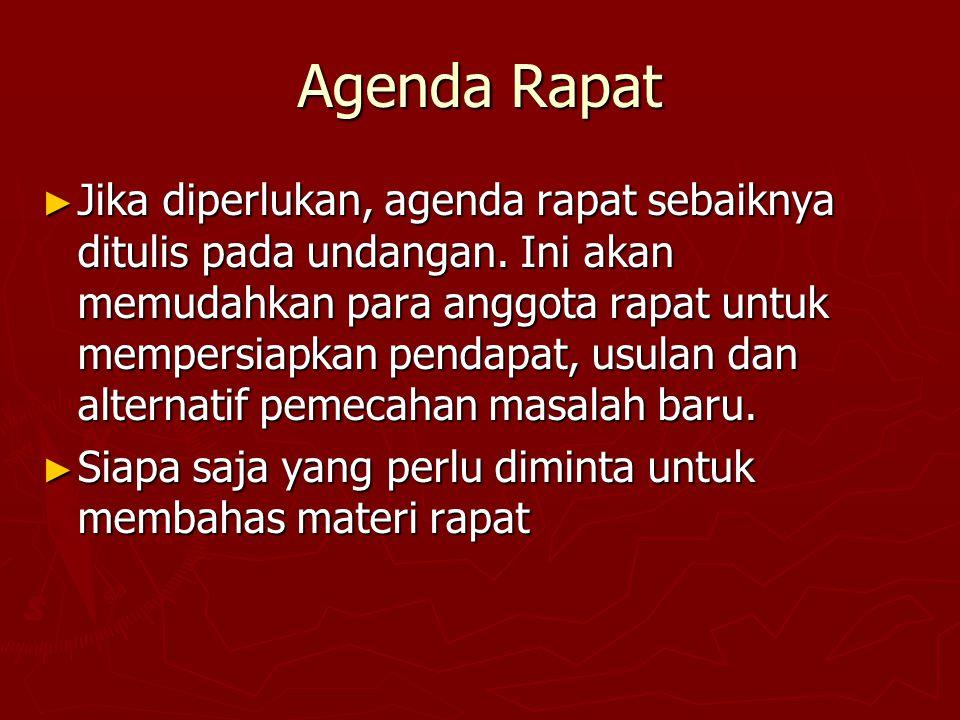 Agenda Rapat ► Jika diperlukan, agenda rapat sebaiknya ditulis pada undangan. Ini akan memudahkan para anggota rapat untuk mempersiapkan pendapat, usu