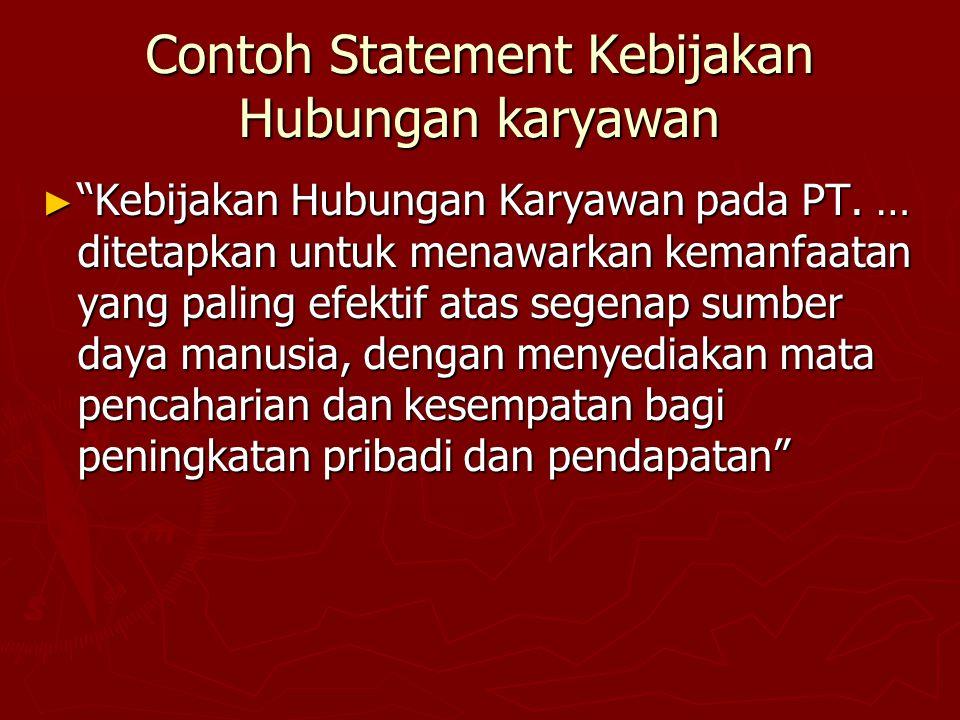 """Contoh Statement Kebijakan Hubungan karyawan ► """"Kebijakan Hubungan Karyawan pada PT. … ditetapkan untuk menawarkan kemanfaatan yang paling efektif ata"""