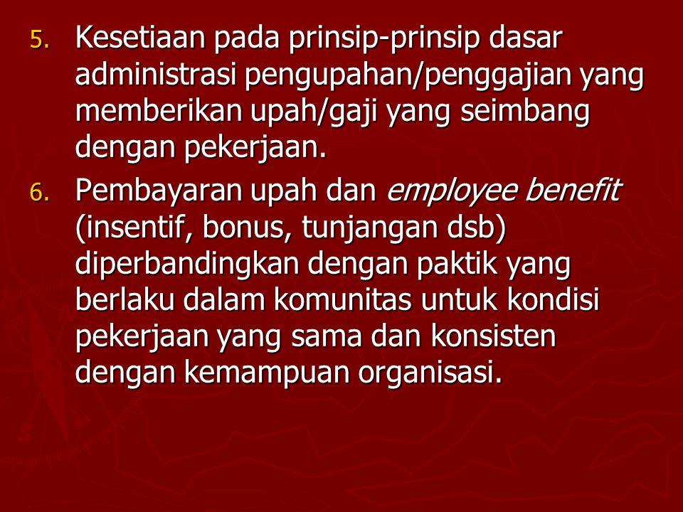 5. Kesetiaan pada prinsip-prinsip dasar administrasi pengupahan/penggajian yang memberikan upah/gaji yang seimbang dengan pekerjaan. 6. Pembayaran upa