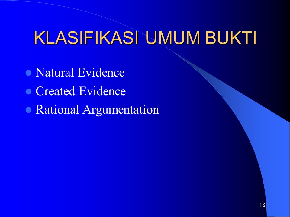16 KLASIFIKASI UMUM BUKTI Natural Evidence Created Evidence Rational Argumentation