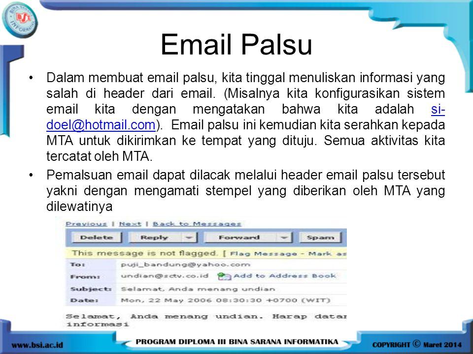 Email Palsu Dalam membuat email palsu, kita tinggal menuliskan informasi yang salah di header dari email. (Misalnya kita konfigurasikan sistem email k