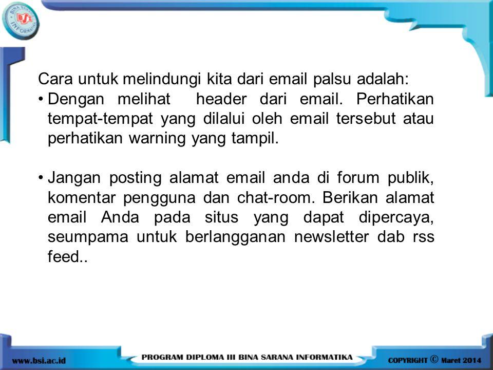 Cara untuk melindungi kita dari email palsu adalah: Dengan melihat header dari email. Perhatikan tempat-tempat yang dilalui oleh email tersebut atau p