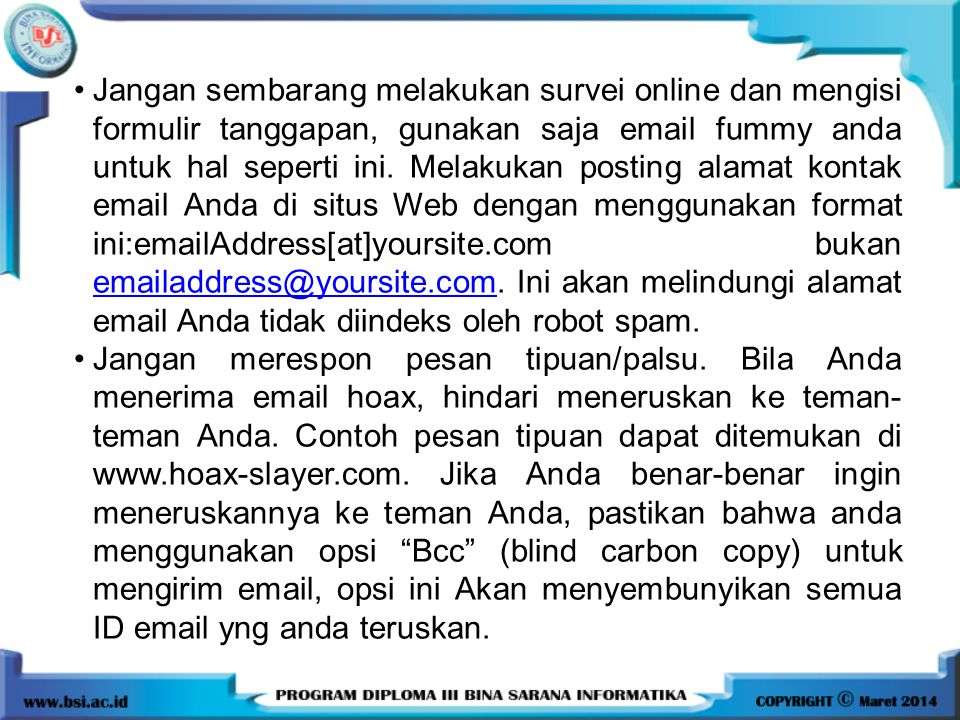 Jangan sembarang melakukan survei online dan mengisi formulir tanggapan, gunakan saja email fummy anda untuk hal seperti ini. Melakukan posting alamat