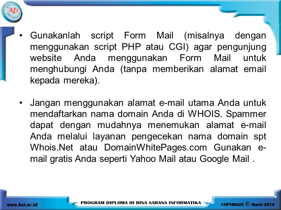 Gunakanlah script Form Mail (misalnya dengan menggunakan script PHP atau CGI) agar pengunjung website Anda menggunakan Form Mail untuk menghubungi And