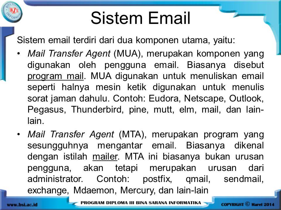 Sistem Email Sistem email terdiri dari dua komponen utama, yaitu: Mail Transfer Agent (MUA), merupakan komponen yang digunakan oleh pengguna email. Bi