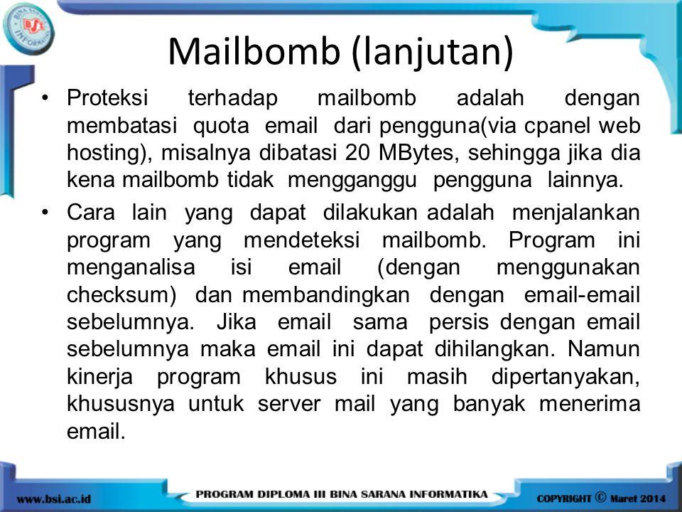Mailbomb (lanjutan) Proteksi terhadap mailbomb adalah dengan membatasi quota email dari pengguna(via cpanel web hosting), misalnya dibatasi 20 MBytes,
