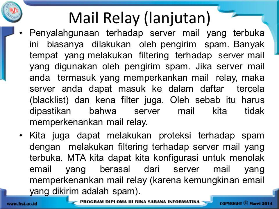 Mail Relay (lanjutan) Penyalahgunaan terhadap server mail yang terbuka ini biasanya dilakukan oleh pengirim spam. Banyak tempat yang melakukan filteri