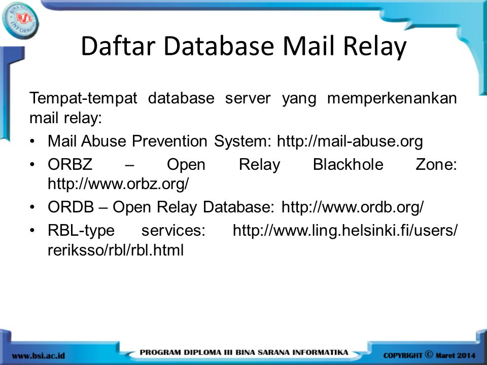 Daftar Database Mail Relay Tempat-tempat database server yang memperkenankan mail relay: Mail Abuse Prevention System: http://mail-abuse.org ORBZ – Op