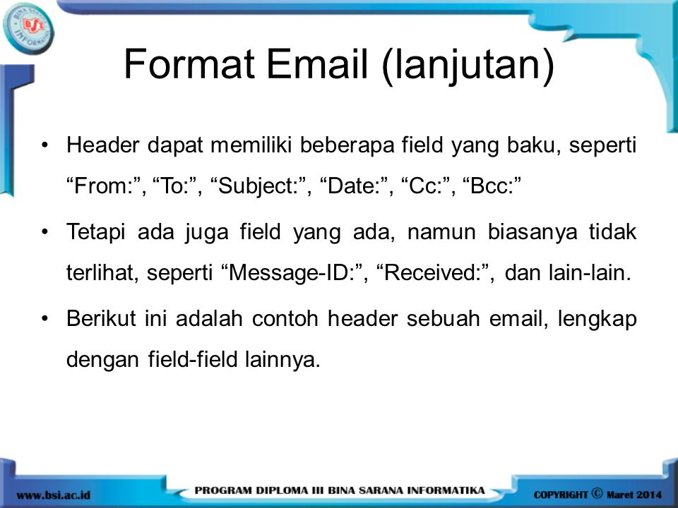 """Header dapat memiliki beberapa field yang baku, seperti """"From:"""", """"To:"""", """"Subject:"""", """"Date:"""", """"Cc:"""", """"Bcc:"""" Tetapi ada juga field yang ada, namun biasa"""