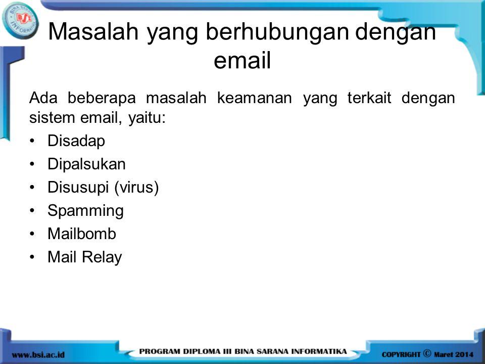 Masalah yang berhubungan dengan email Ada beberapa masalah keamanan yang terkait dengan sistem email, yaitu: Disadap Dipalsukan Disusupi (virus) Spamm