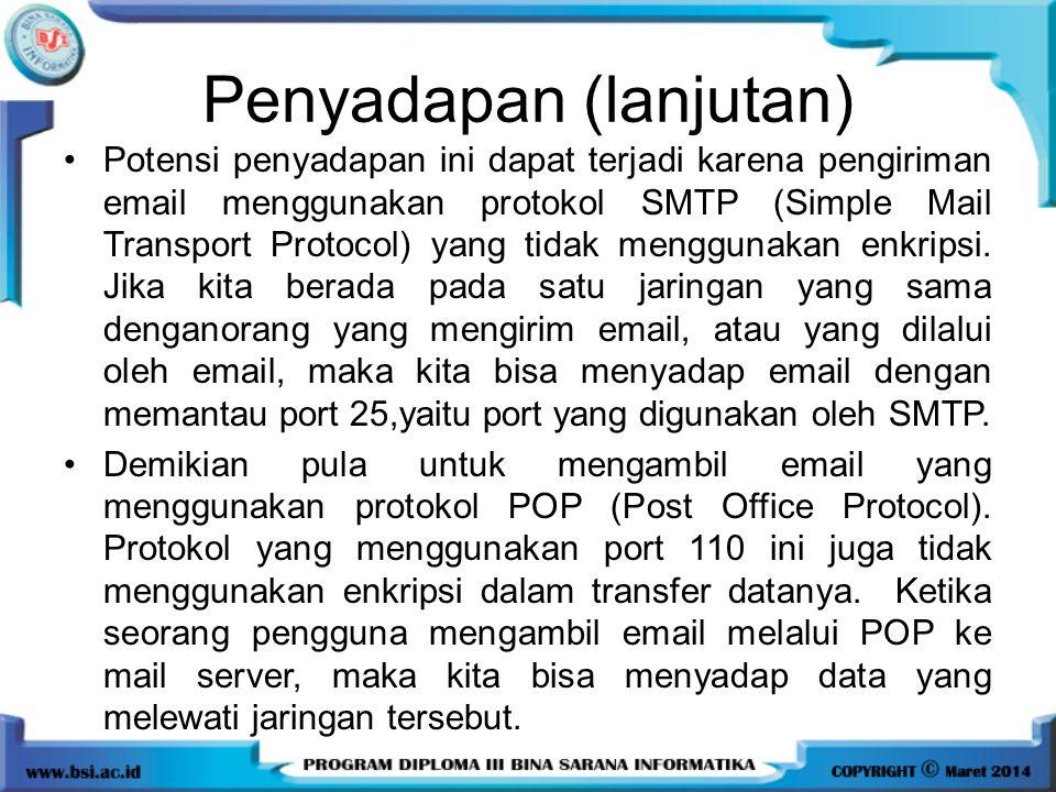 Penyadapan (lanjutan) Potensi penyadapan ini dapat terjadi karena pengiriman email menggunakan protokol SMTP (Simple Mail Transport Protocol) yang tid