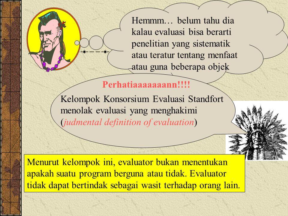 Hemmm… belum tahu dia kalau evaluasi bisa berarti penelitian yang sistematik atau teratur tentang menfaat atau guna beberapa objek Perhatiaaaaaaann!!!.