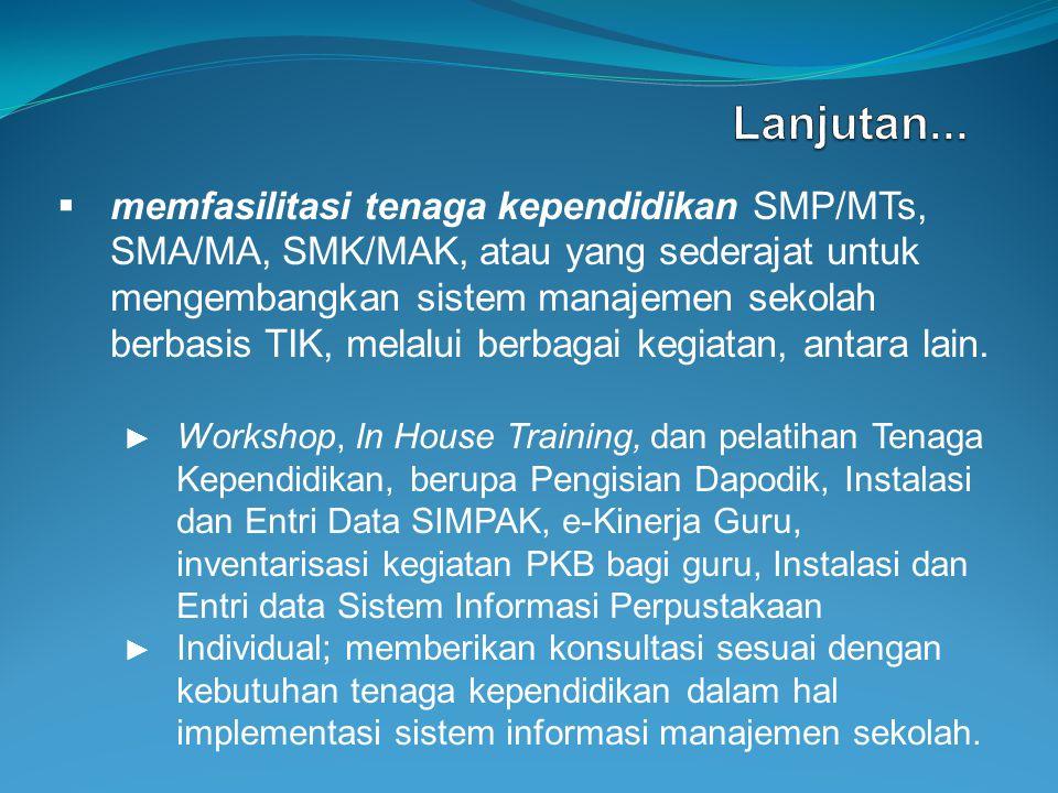  memfasilitasi tenaga kependidikan SMP/MTs, SMA/MA, SMK/MAK, atau yang sederajat untuk mengembangkan sistem manajemen sekolah berbasis TIK, melalui b