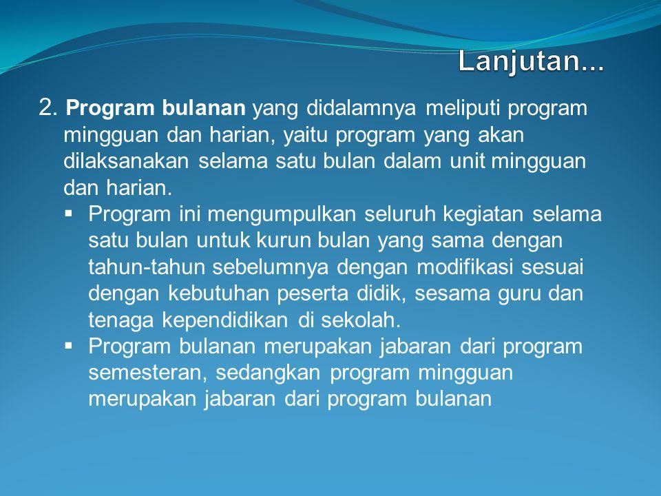 2. Program bulanan yang didalamnya meliputi program mingguan dan harian, yaitu program yang akan dilaksanakan selama satu bulan dalam unit mingguan da