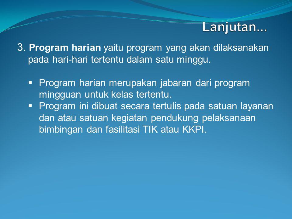 3. Program harian yaitu program yang akan dilaksanakan pada hari-hari tertentu dalam satu minggu.  Program harian merupakan jabaran dari program ming