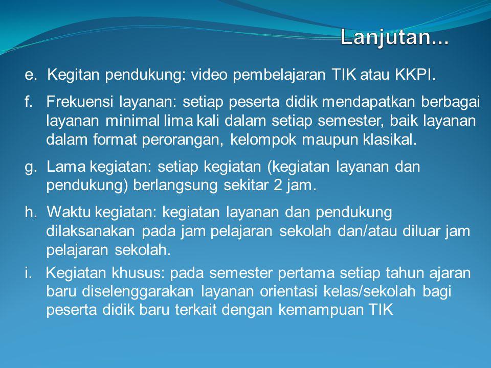 e. Kegitan pendukung: video pembelajaran TIK atau KKPI. f.Frekuensi layanan: setiap peserta didik mendapatkan berbagai layanan minimal lima kali dalam