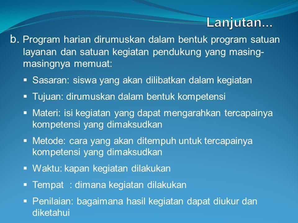 b. Program harian dirumuskan dalam bentuk program satuan layanan dan satuan kegiatan pendukung yang masing- masingnya memuat:  Sasaran: siswa yang ak