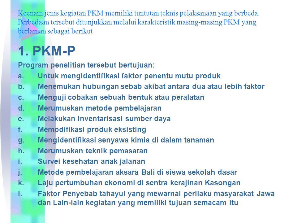 Keenam jenis kegiatan PKM memiliki tuntutan teknis pelaksanaan yang berbeda. Perbedaan tersebut ditunjukkan melalui karakteristik masing-masing PKM ya
