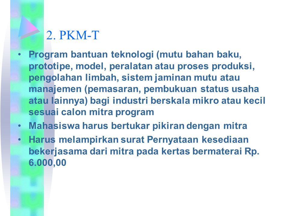 2. PKM-T Program bantuan teknologi (mutu bahan baku, prototipe, model, peralatan atau proses produksi, pengolahan limbah, sistem jaminan mutu atau man