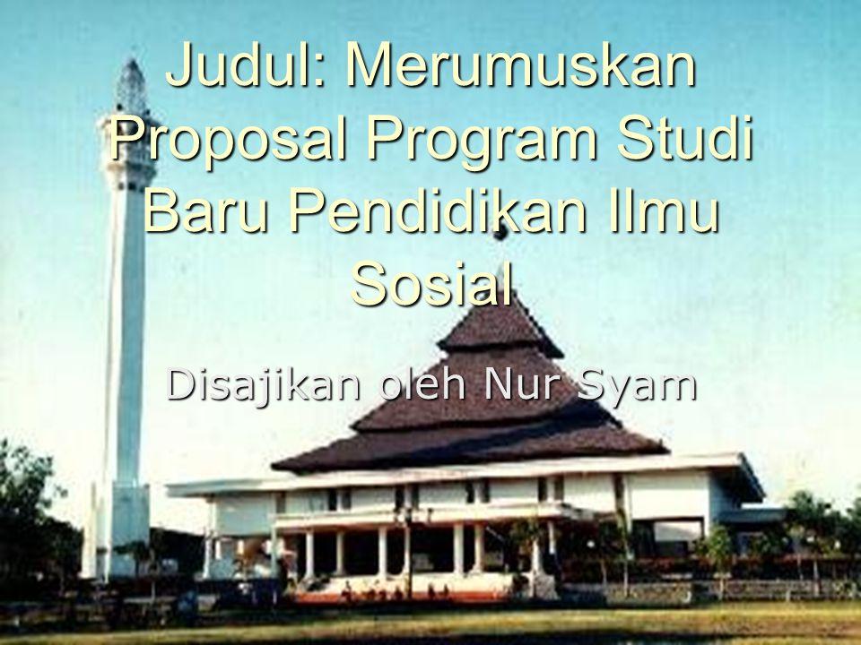 Judul: Merumuskan Proposal Program Studi Baru Pendidikan Ilmu Sosial Disajikan oleh Nur Syam
