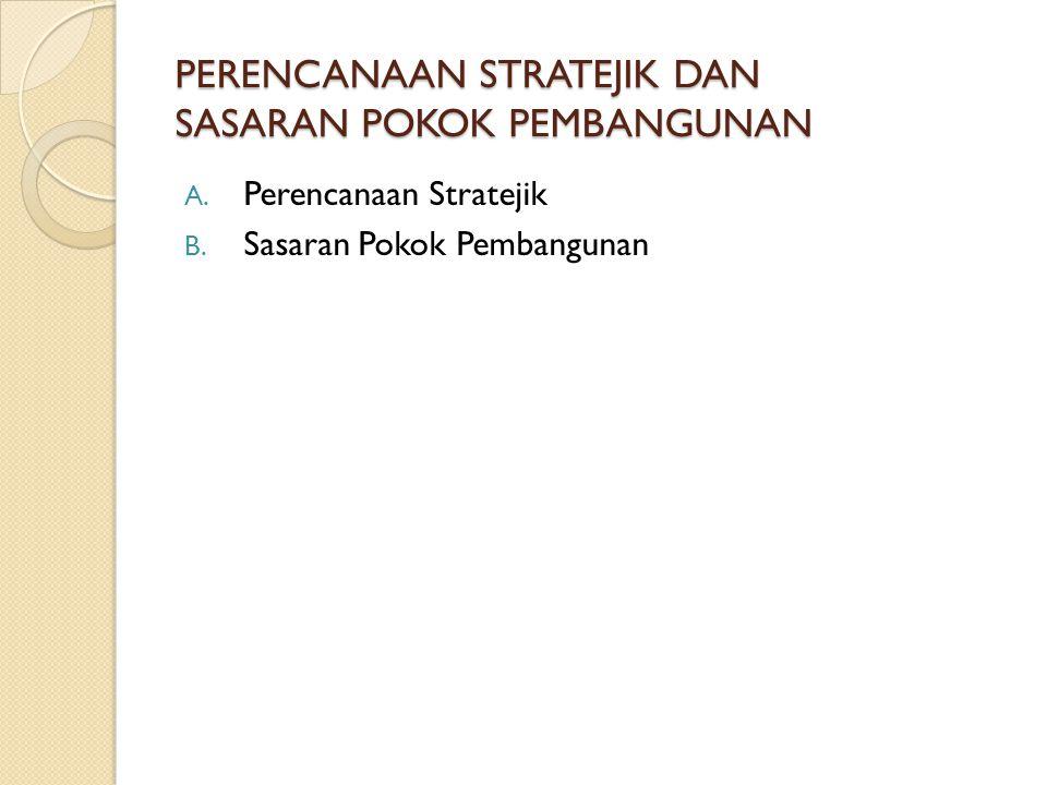 PERENCANAAN STRATEJIK DAN SASARAN POKOK PEMBANGUNAN A. Perencanaan Stratejik B. Sasaran Pokok Pembangunan