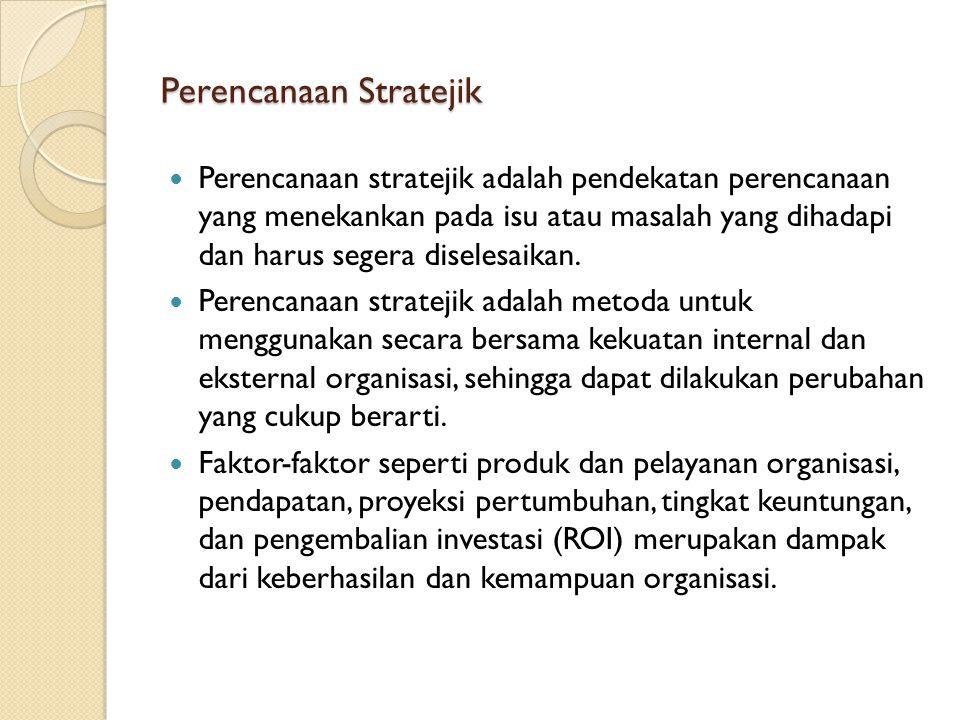 Perencanaan Stratejik Perencanaan stratejik adalah pendekatan perencanaan yang menekankan pada isu atau masalah yang dihadapi dan harus segera diseles