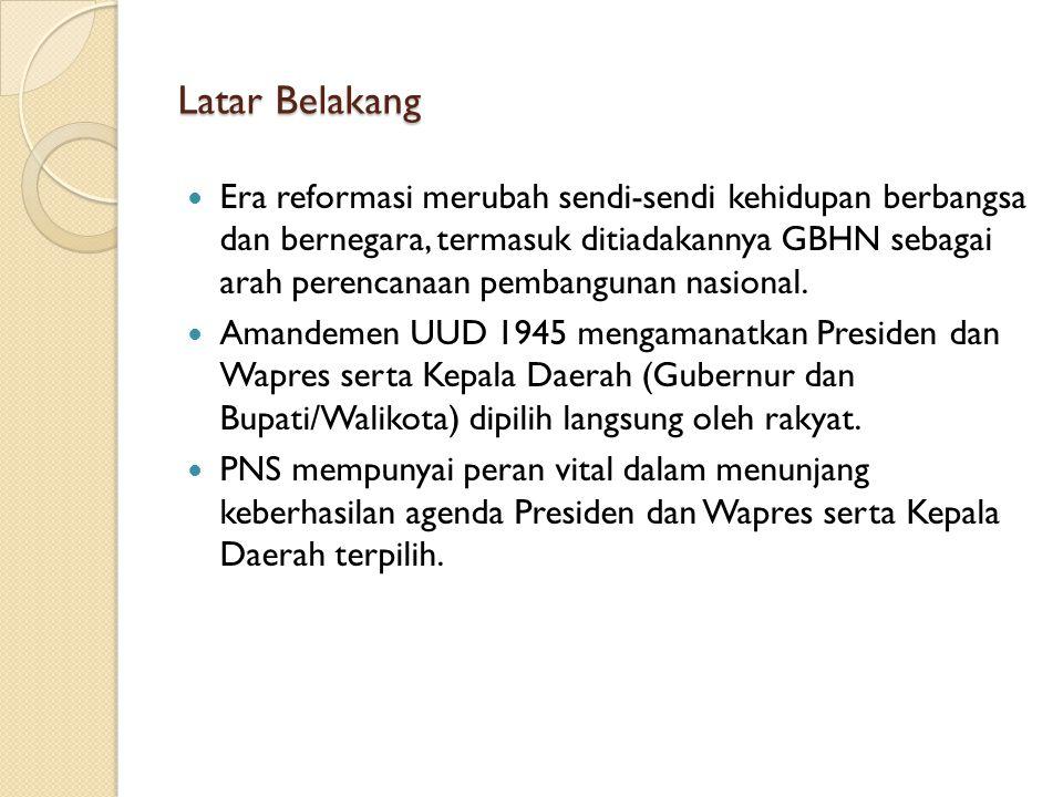 Latar Belakang Era reformasi merubah sendi-sendi kehidupan berbangsa dan bernegara, termasuk ditiadakannya GBHN sebagai arah perencanaan pembangunan n