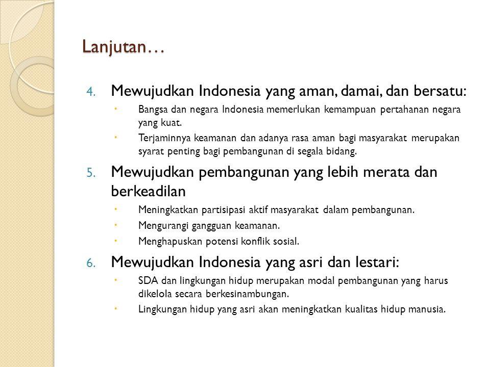 Lanjutan… 4. Mewujudkan Indonesia yang aman, damai, dan bersatu:  Bangsa dan negara Indonesia memerlukan kemampuan pertahanan negara yang kuat.  Ter