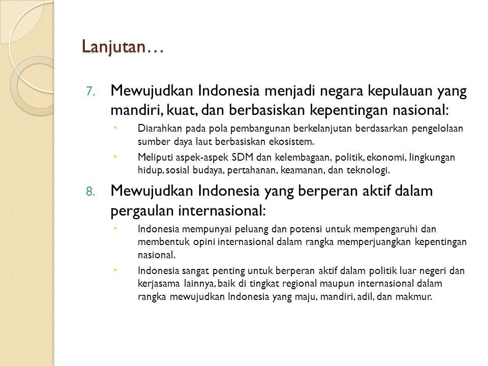 Lanjutan… 7. Mewujudkan Indonesia menjadi negara kepulauan yang mandiri, kuat, dan berbasiskan kepentingan nasional:  Diarahkan pada pola pembangunan