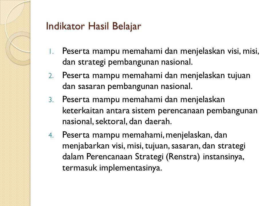Indikator Hasil Belajar 1. Peserta mampu memahami dan menjelaskan visi, misi, dan strategi pembangunan nasional. 2. Peserta mampu memahami dan menjela