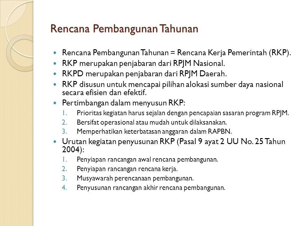 Rencana Pembangunan Tahunan Rencana Pembangunan Tahunan = Rencana Kerja Pemerintah (RKP). RKP merupakan penjabaran dari RPJM Nasional. RKPD merupakan