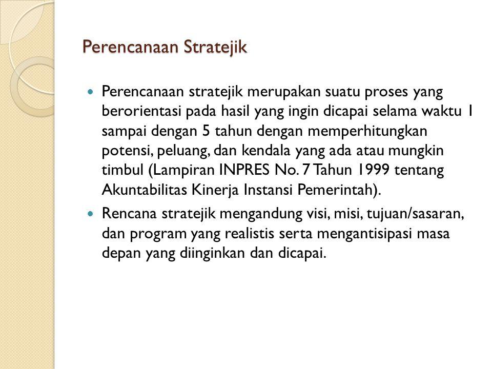 Perencanaan Stratejik Perencanaan stratejik merupakan suatu proses yang berorientasi pada hasil yang ingin dicapai selama waktu 1 sampai dengan 5 tahu