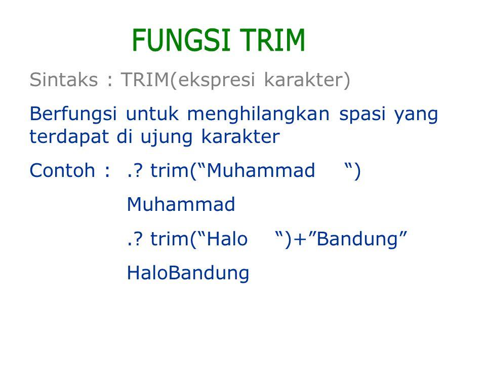 """Sintaks : TRIM(ekspresi karakter) Berfungsi untuk menghilangkan spasi yang terdapat di ujung karakter Contoh :.? trim(""""Muhammad """") Muhammad.? trim(""""Ha"""