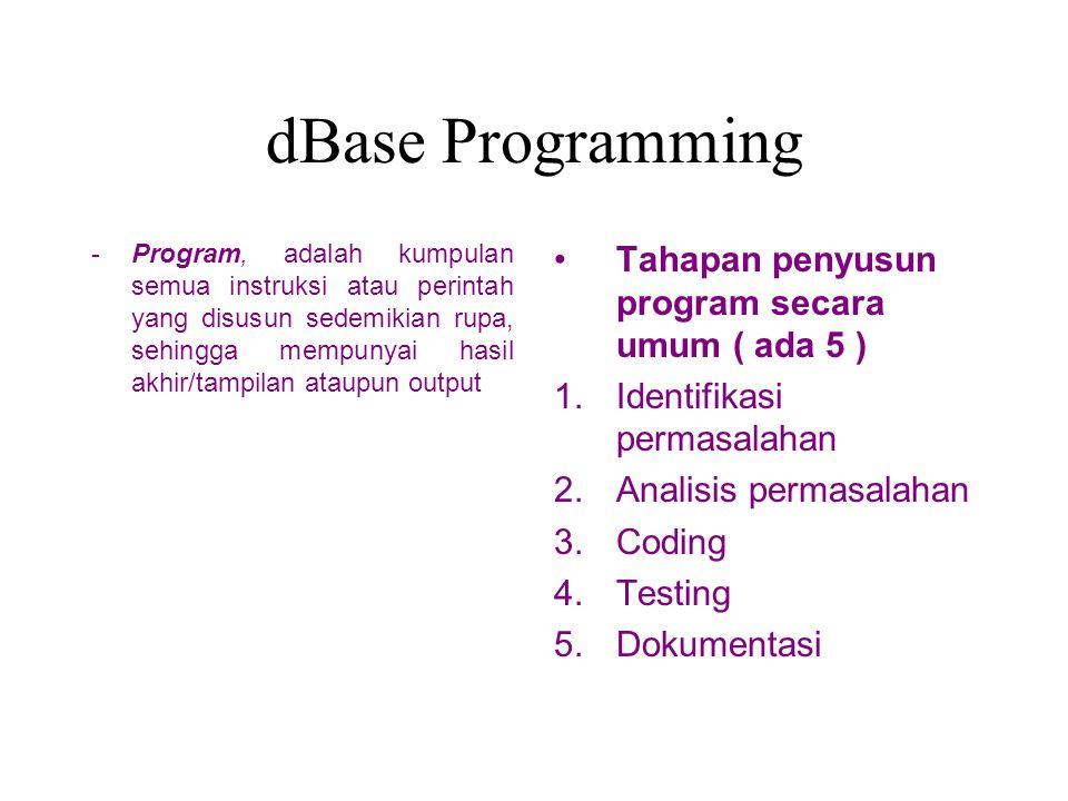 dBase Programming -Program, adalah kumpulan semua instruksi atau perintah yang disusun sedemikian rupa, sehingga mempunyai hasil akhir/tampilan ataupu