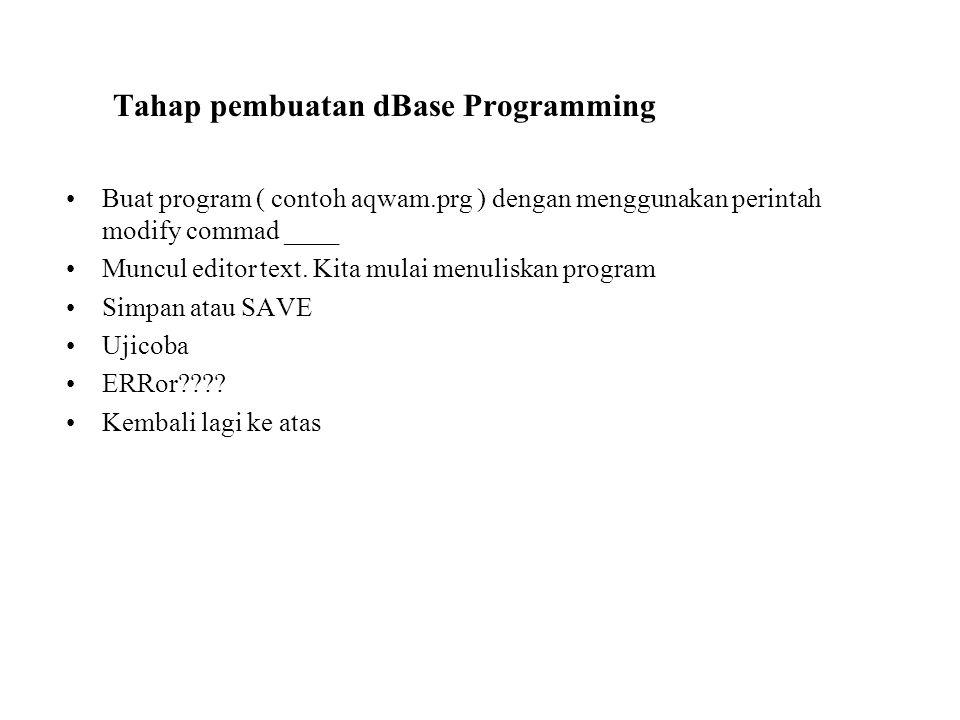 Tahap pembuatan dBase Programming Buat program ( contoh aqwam.prg ) dengan menggunakan perintah modify commad ____ Muncul editor text. Kita mulai menu