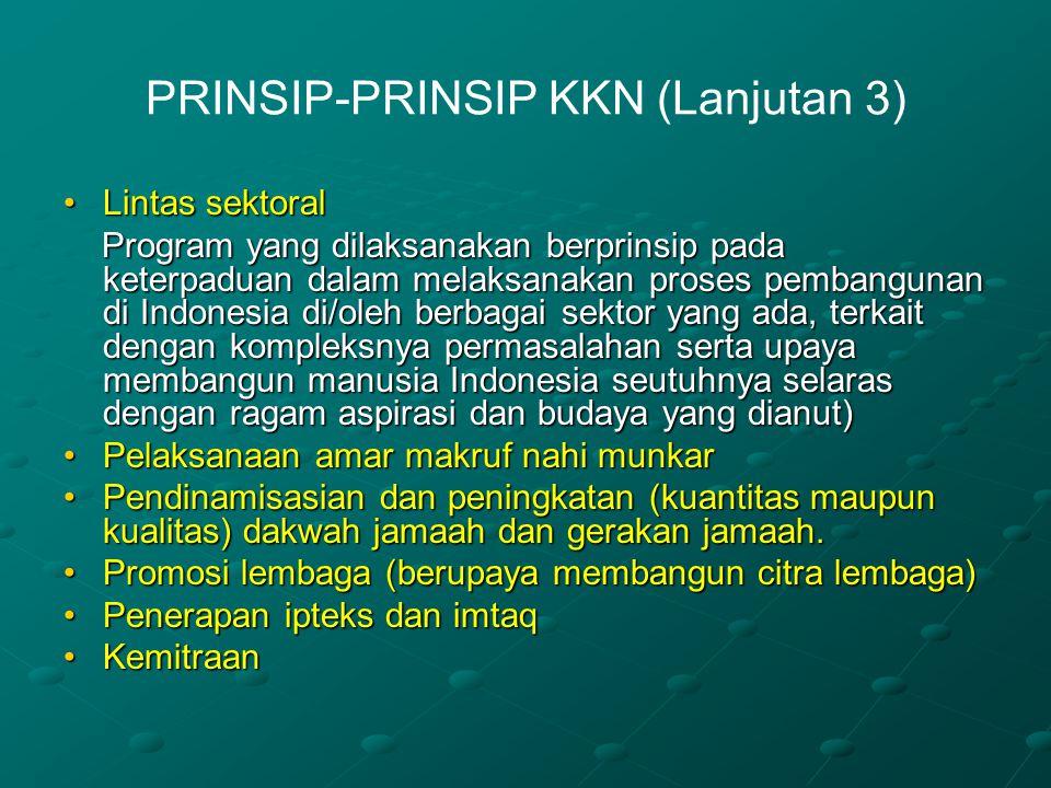 PRINSIP-PRINSIP KKN (Lanjutan 3) Lintas sektoralLintas sektoral Program yang dilaksanakan berprinsip pada keterpaduan dalam melaksanakan proses pemban